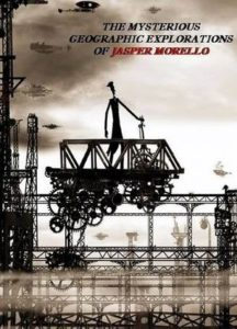 The Mysterious Geographic Explorations of Jasper Morello (Poster)